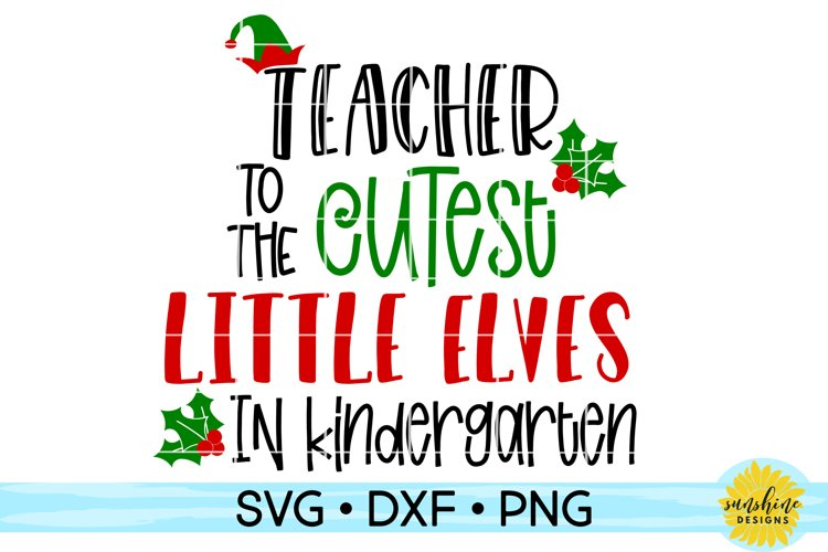 Teacher to the Cutest Elves in Kindergarten | Christmas SVG