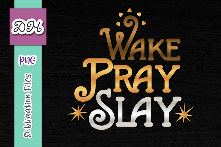 Wake Pray Slay Inspirational Sublimation Print File PNG