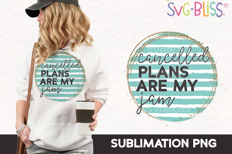 Cancelled Plans Are My Jam Sublimation PNG File