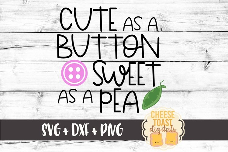 Cute As A Button Sweet As A Pea SVG PNG DXF Cutting Files example image 1
