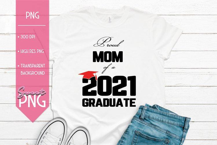 Proud Mom of a 2021 Graduate Sublimation PNG Design