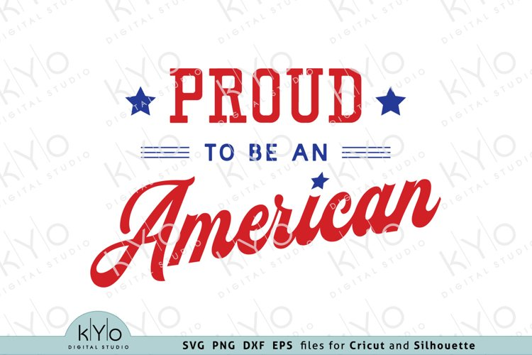 Proud To Be An American 4th Of July Svg Png Dxf Eps Files