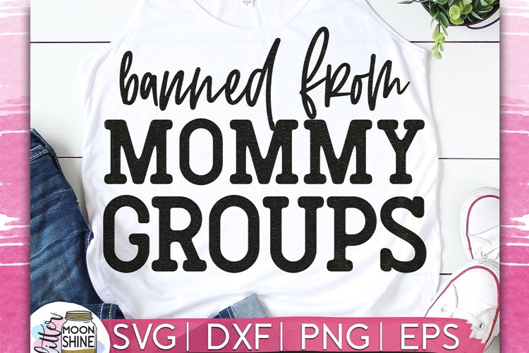 Banned From Mommy Groups SVG DXF PNG EPS Cutting Files example image 1