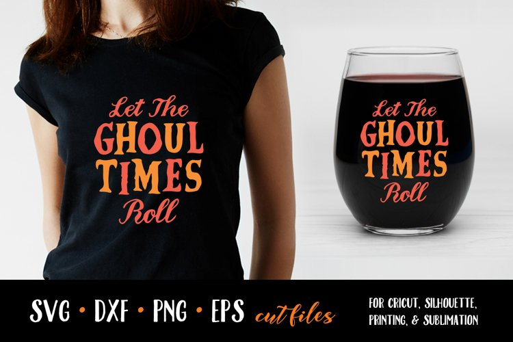 Halloween SVG, Let The Ghoul Times Roll, SVG Cut file