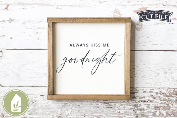 Always Kiss Me Goodnight SVG, Wood Sign SVG, Farmhouse SVG example image 1