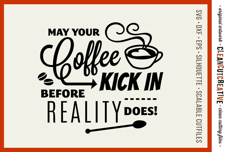 May Coffee Kick in Before Reality Does - SVG cutfile design example image 1