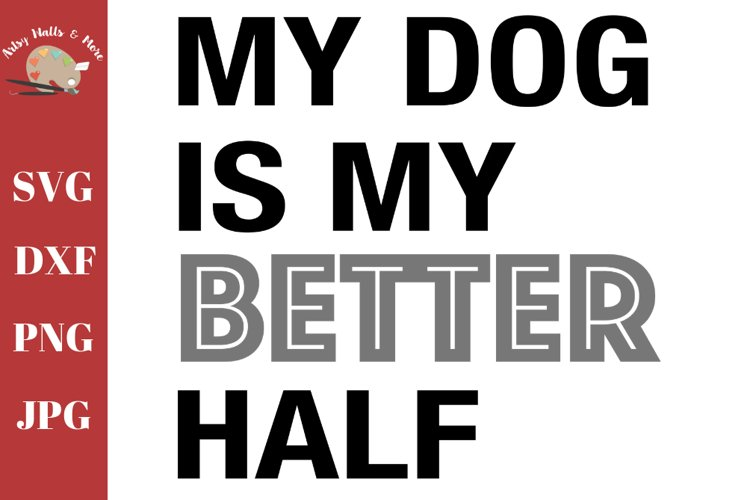 My dog is my better half svg, funny dog svg, dog mom shirt example image 1