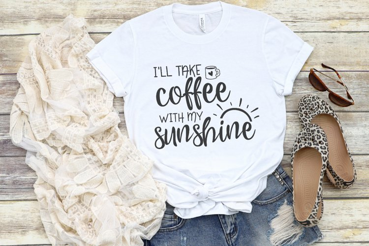 I'll Take Coffee With My Sunshine SVG example image 1