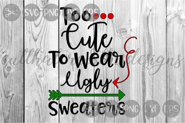 Too Cute To Wear Ugly Sweaters, Dots, Arrow, Cut File, SVG. example image 1