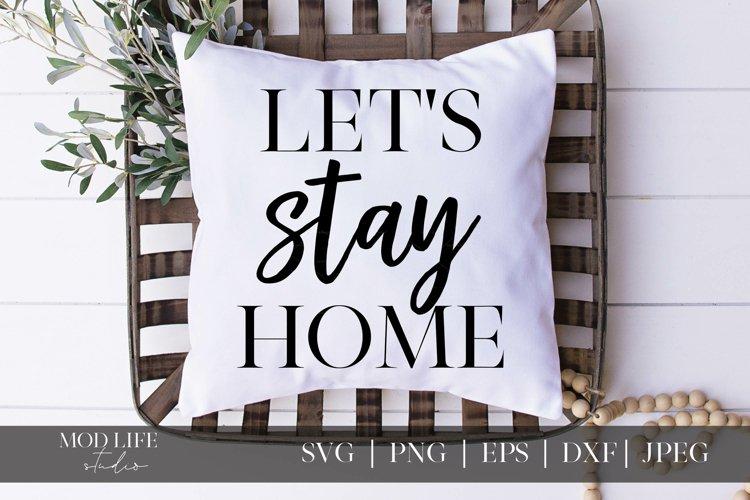 Lets Stay Home SVG Cut File - SVG PNG JPEG DXF EPS