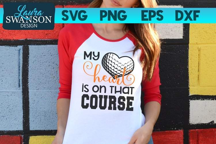 My Heart is on that Course Golf SVG, PNG, EPS, DXF