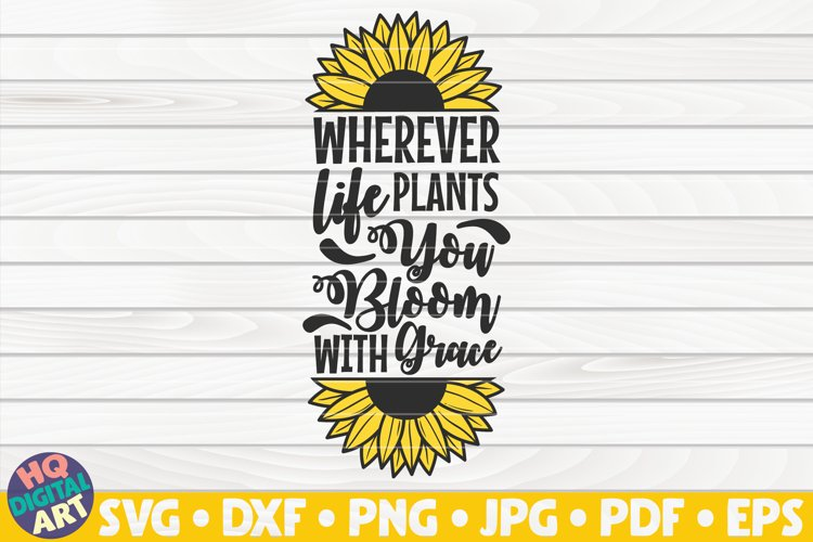 Wherever life plants you, bloom with grace Sunflower SVG