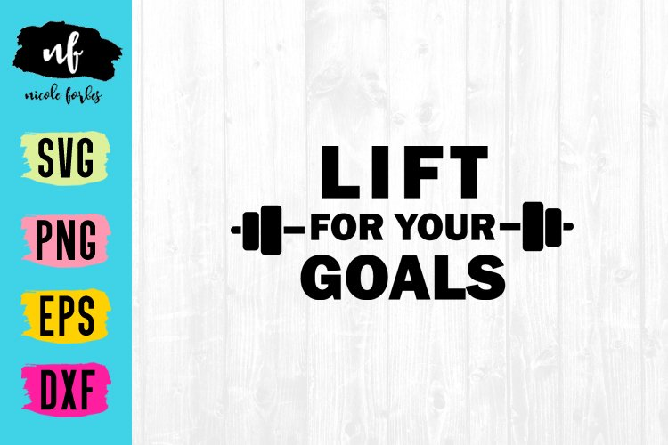 Lift For Your Goals SVG Cut File example image 1