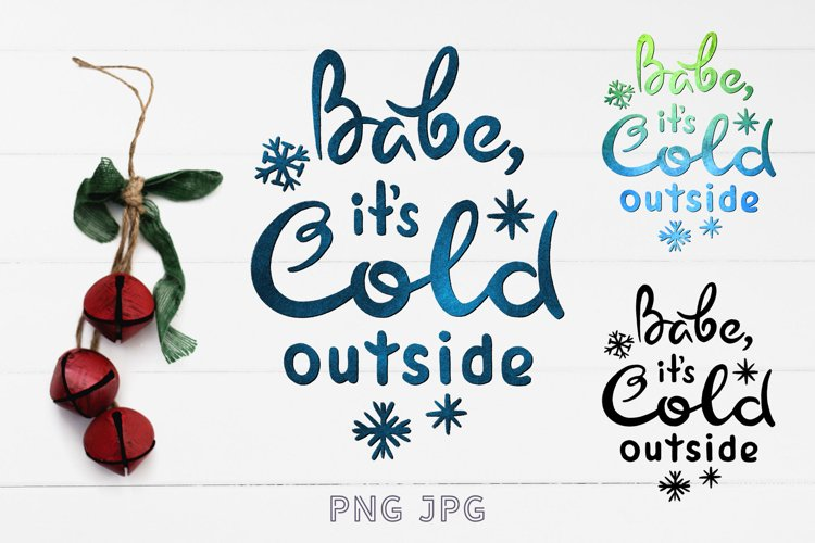 Sublimation Christmas PNG Babe it's COLD outside Design example image 1