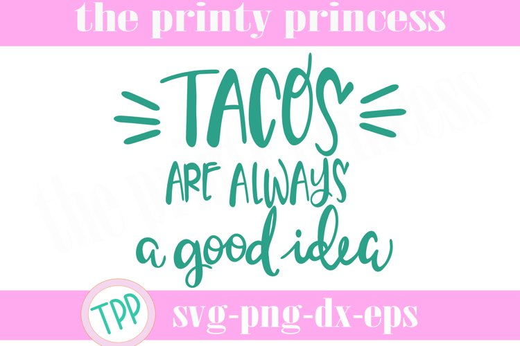Tacos are always a good idea svg, Tacos svg design file example image 1