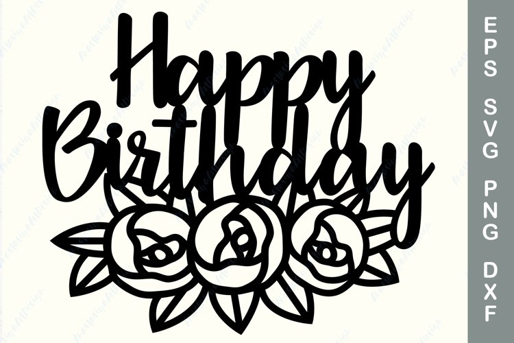 Happy birthday cake topper with flowers svg, Topper cut file