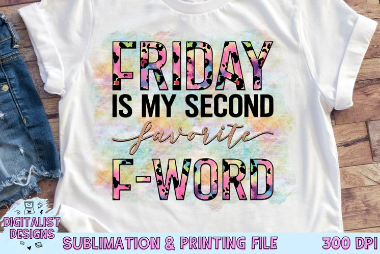 Friday is My Second Favorite F-Word Sublimation | Funny