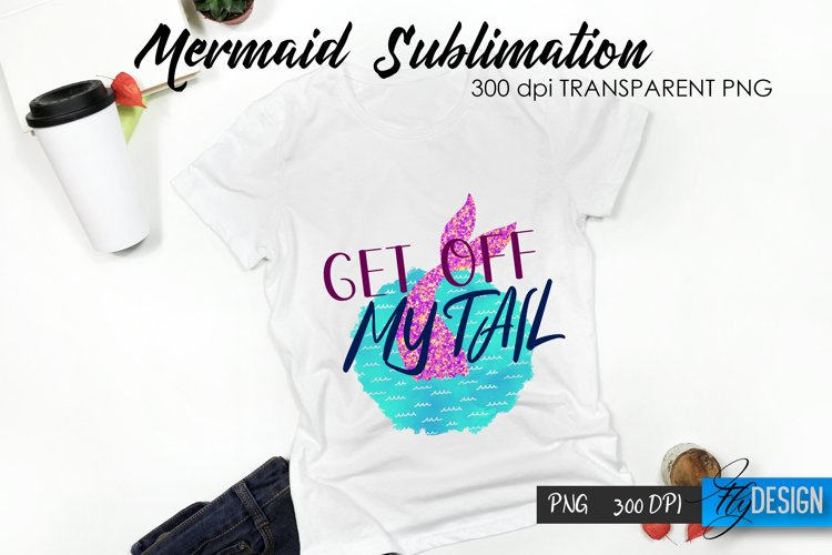 Mermaid Sublimation. Get of my tail. Summer T Shirt Design.