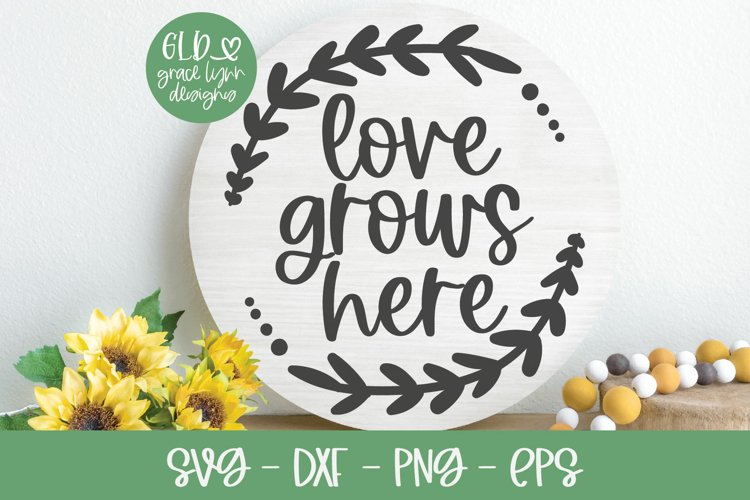 Love Grows Here - Garden SVG