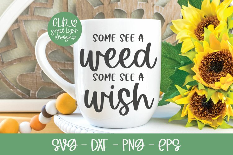 Some Seed A Weed Some See A Wish - Garden SVG