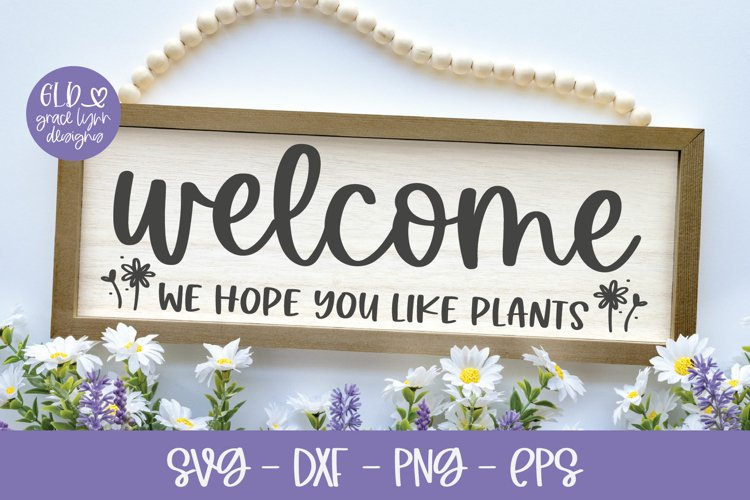 Welcome We Hope You Like Plants - Garden SVG