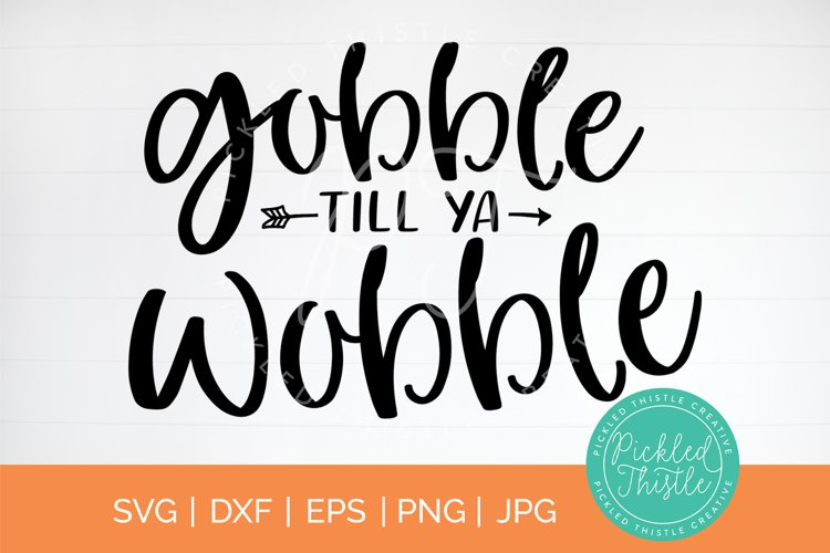 Gobble Till Ya Wobble Thanksgiving svg