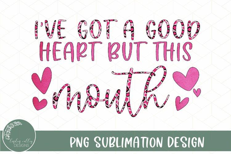 Pink Leopard Sublimation Design I've Got A Good Heart But This Mouth