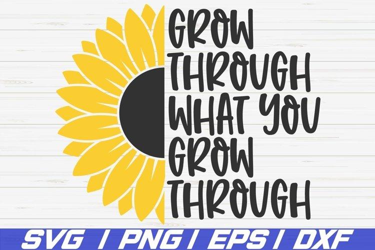 Grow Through What You Grow Through SVG / Cut File / Cricut example image 1