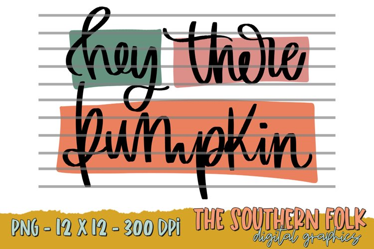 Hand Lettered Hey There Pumpkin PNG File, Sublimation Design