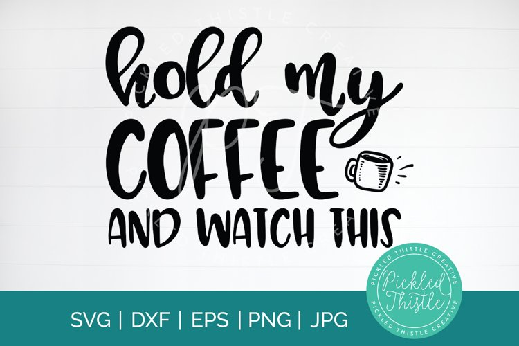 Hold My Coffee and Watch This Coffee Quote svg