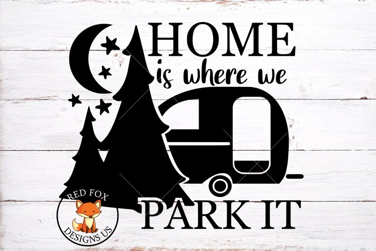 Home Is Where You Park It svg | Camping SVG | SVG PNG example image 1