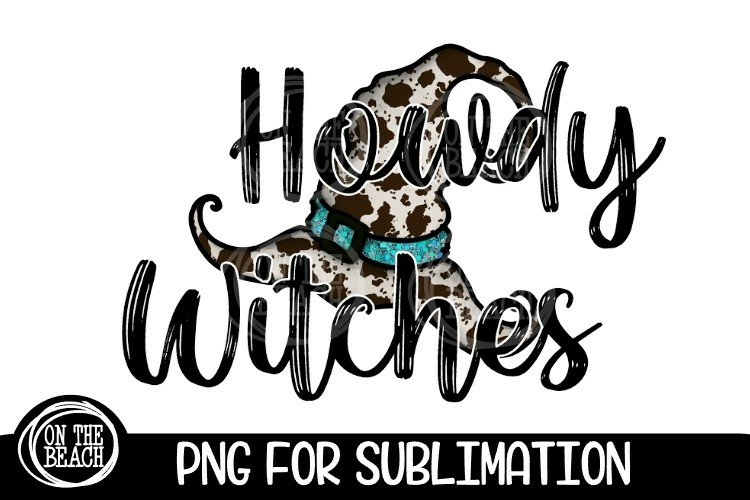 Howdy Witches - Cowhide - Witch Hat - Halloween Sublimation