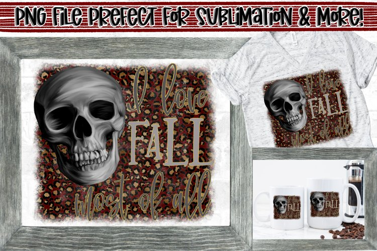 I love fall most of all Skull PNG File Design Sublimation