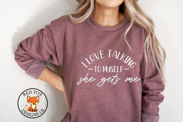 I Love Talking myself She Gets Me SVG | Funny Sarcastic SVG example image 1