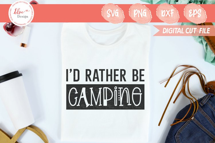 Camping - Id Rather Be Camping SVG Cut Files