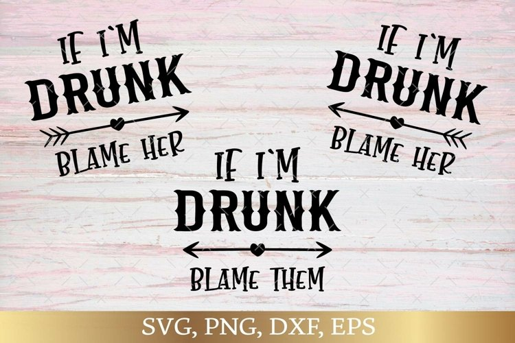 If Im Drunk Blame Them Svg Png Bundle, Its Her Fault Party