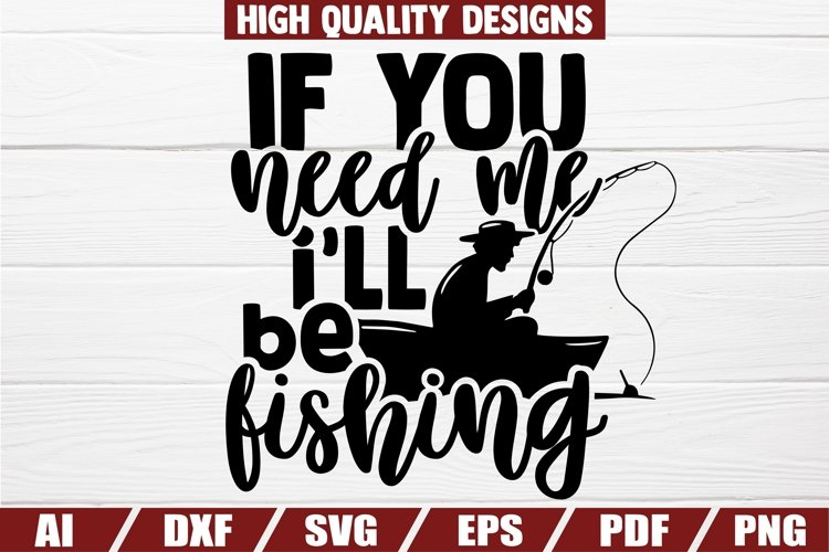 If you need me Ill be Fishing SVG | Fishing Shirt Print