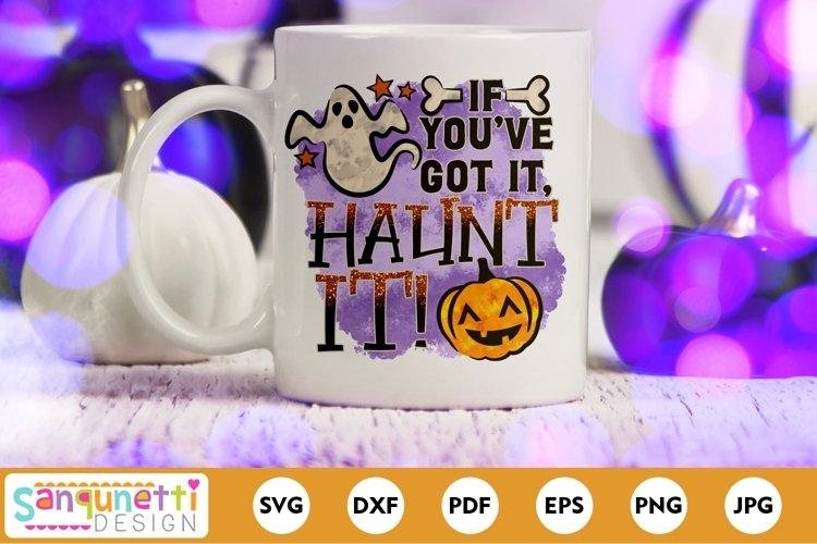 If youve got it haunt it Halloween PNG Sublimation