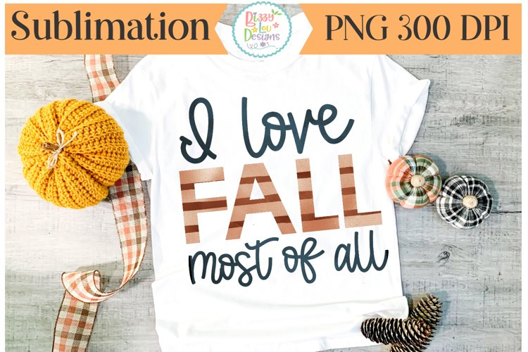 I love Fall Most of All Sublimation