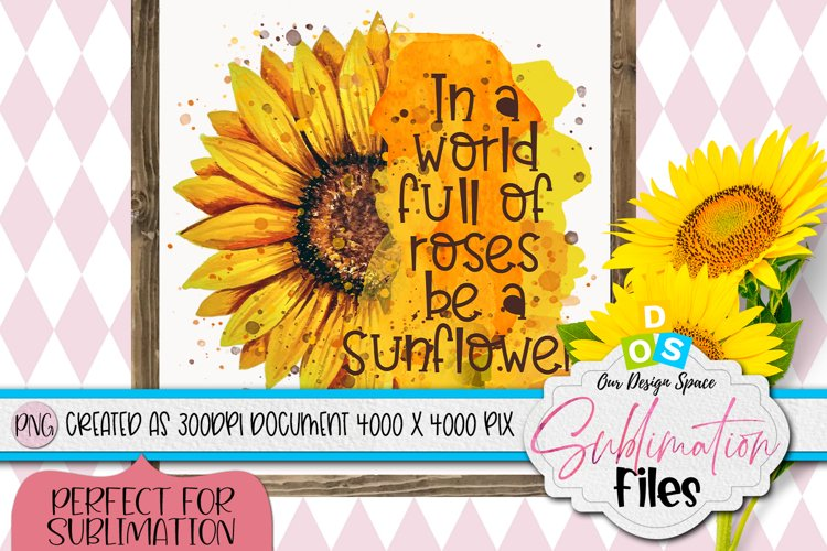 Be a Sunflower Quote | Sunflower Sublimation