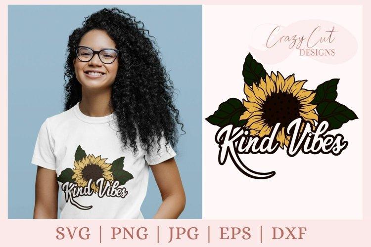 Kind vibes SVG, Sunflower svg, sunflower quote svg