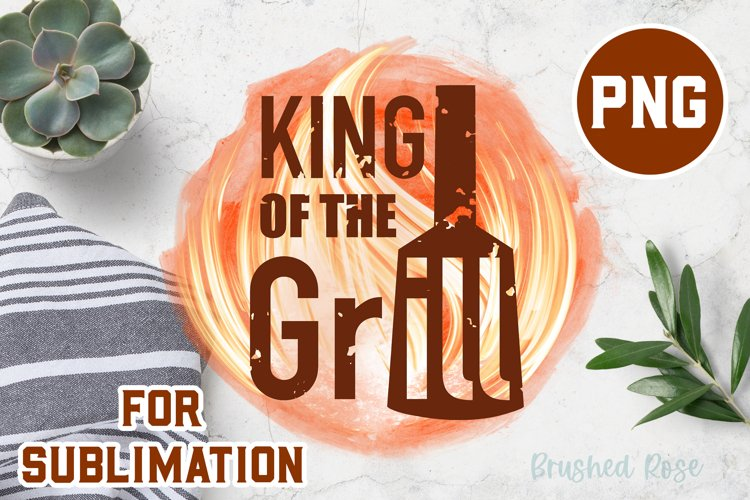 Dad Sublimation  king of the grill PNG   Fathers day