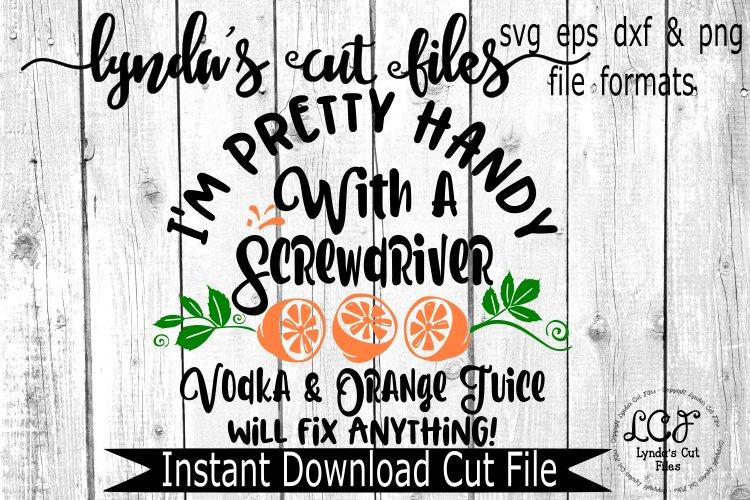 Im Pretty Handy w/Screwdriver//Vodka Orange Juice SVG, EPS,