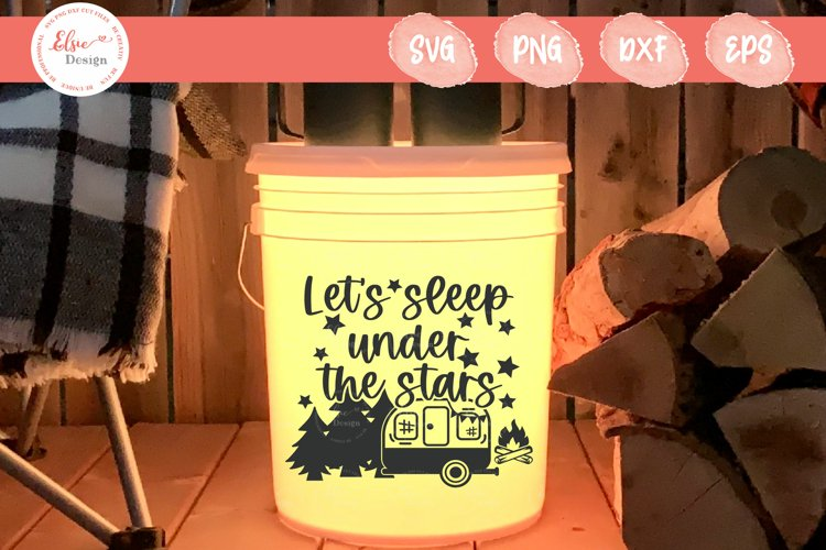 Camping Bucket - Lets Sleep Under The Stars SVG Cut Files