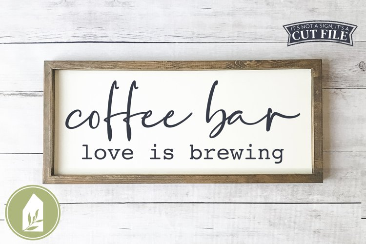 Coffee Bar, Love Is Brewing SVG, Kitchen SVG example image 1