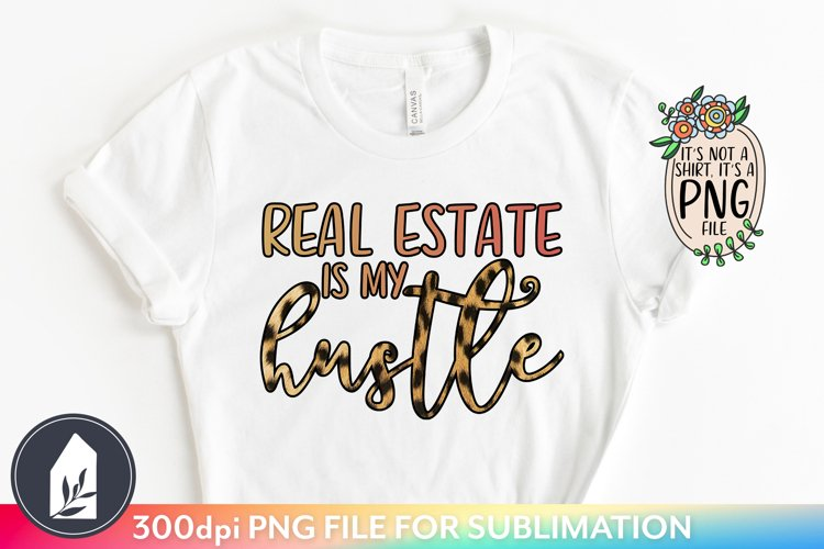 Sublimation Files, Real Estate Is My Hustle PNG example image 1