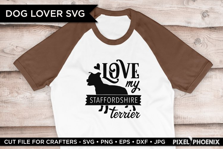 Love My Staffordshire Terrier SVG cut file displayed on a t-shirt