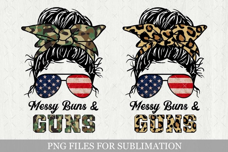 Messy Buns And Guns Sublimation, 4th Of July Png, American