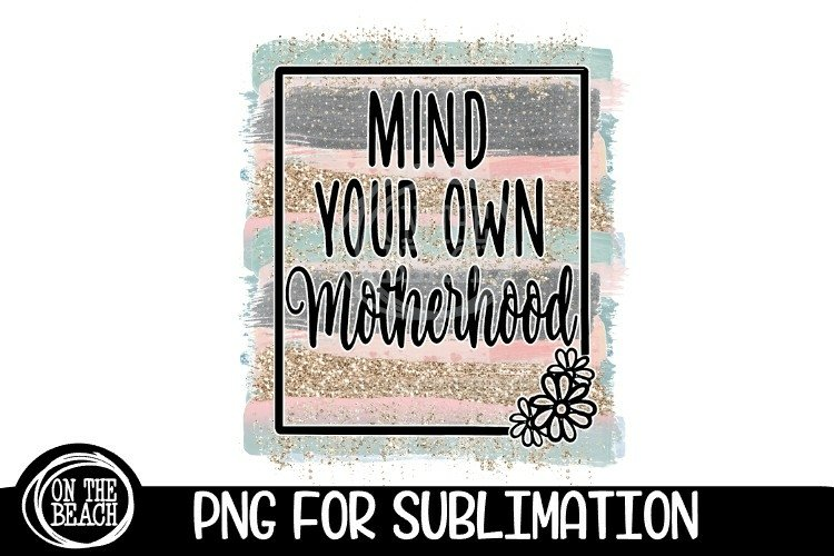 Mind Your Own Motherhood - PNG - Glitter Pastel-Sublimation