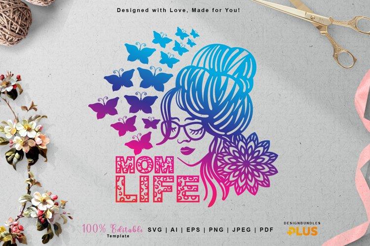 Mom Life SVG, Butterflies, Messy Bun, Woman Wearing Glasses